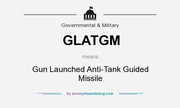 What does GLATGM mean? It stands for Gun Launched Anti-Tank Guided Missile