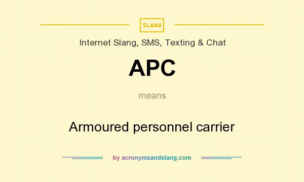What does APC mean? It stands for Armoured personnel carrier