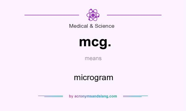 What does mcg. mean? It stands for microgram