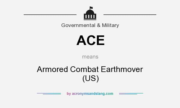 What does ACE mean? It stands for Armored Combat Earthmover (US)
