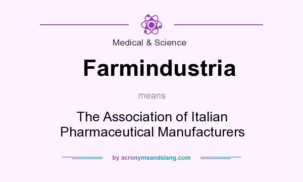 What does Farmindustria mean? It stands for The Association of Italian Pharmaceutical Manufacturers