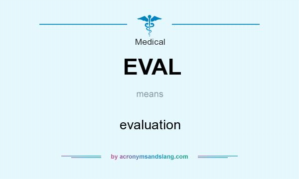 What does EVAL mean? It stands for evaluation