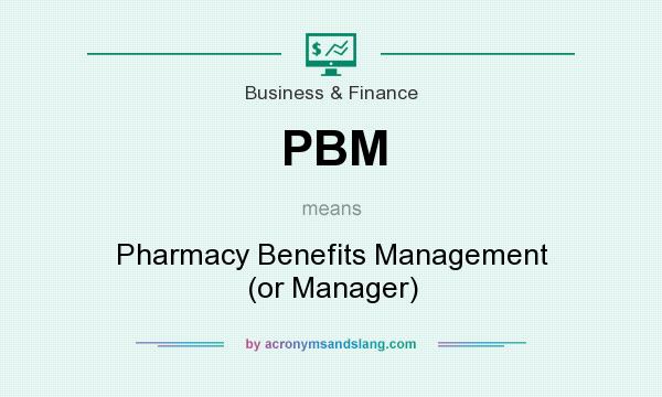What does PBM mean? It stands for Pharmacy Benefits Management (or Manager)