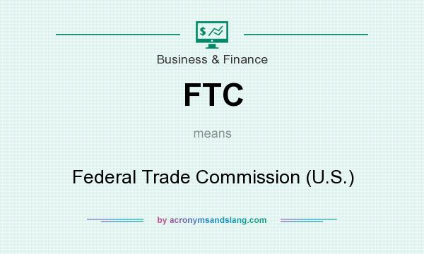 What does FTC mean? It stands for Federal Trade Commission (U.S.)