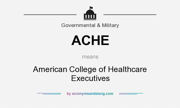 What does ACHE mean? It stands for American College of Healthcare Executives