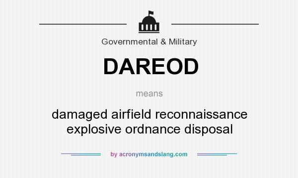 What does DAREOD mean? It stands for damaged airfield reconnaissance explosive ordnance disposal