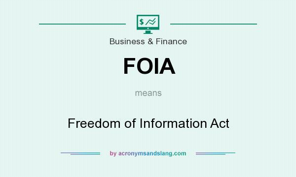 What does FOIA mean? It stands for Freedom of Information Act