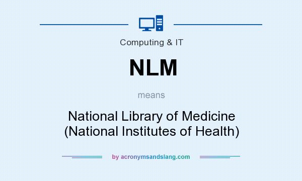 What does NLM mean? It stands for National Library of Medicine (National Institutes of Health)