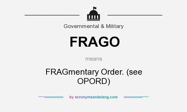 What does FRAGO mean? It stands for FRAGmentary Order. (see OPORD)