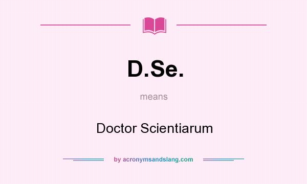 What does D.Se. mean? It stands for Doctor Scientiarum