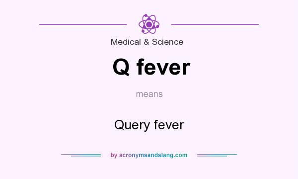 What does Q fever mean? It stands for Query fever