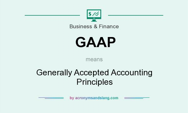 What does GAAP mean? It stands for Generally Accepted Accounting Principles