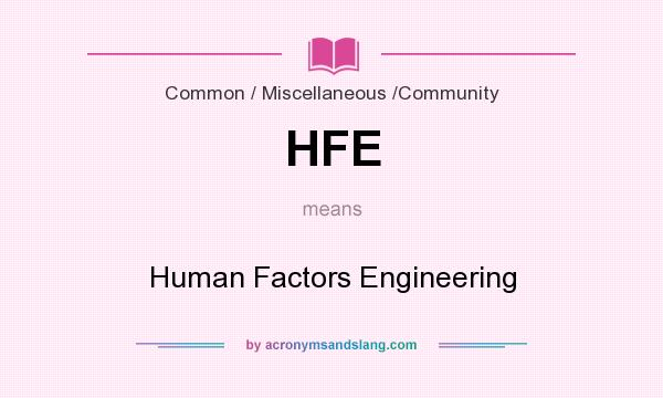 What does HFE mean? It stands for Human Factors Engineering