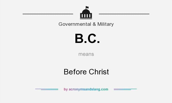 What does B.C. mean? It stands for Before Christ