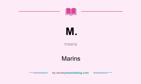 What does M. mean? It stands for Marins
