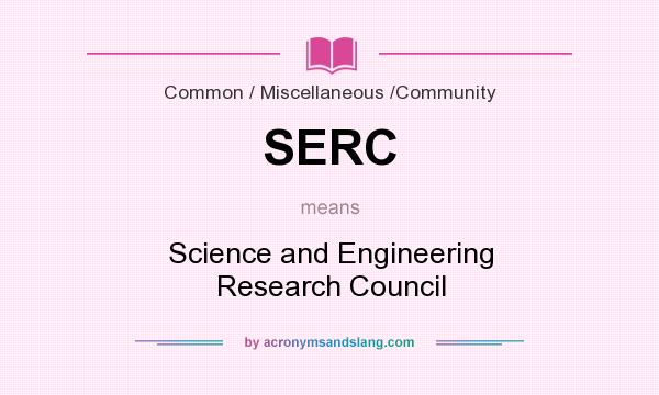 What does SERC mean? It stands for Science and Engineering Research Council