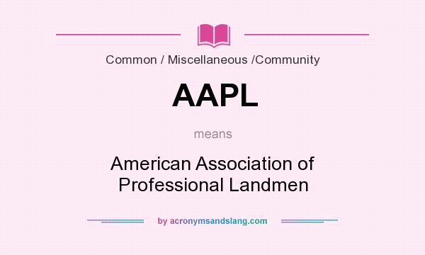 What does AAPL mean? It stands for American Association of Professional Landmen