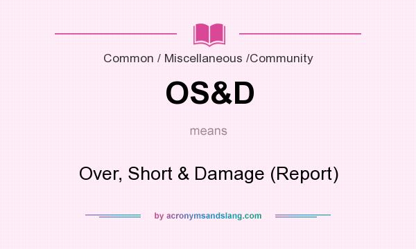 What does OS&D mean? It stands for Over, Short & Damage (Report)