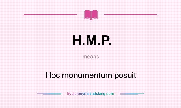 What does H.M.P. mean? It stands for Hoc monumentum posuit