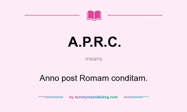 What does A.P.R.C. mean? It stands for Anno post Romam conditam.