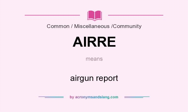 What does AIRRE mean? It stands for airgun report