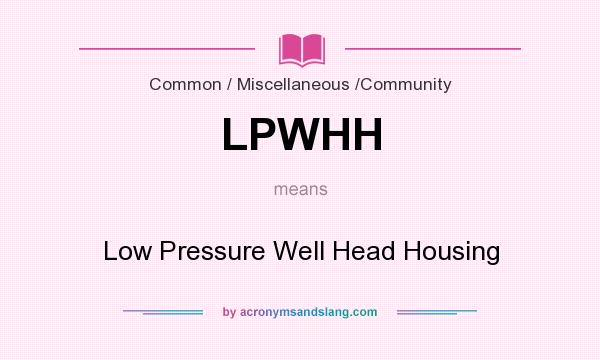 What does LPWHH mean? It stands for Low Pressure Well Head Housing