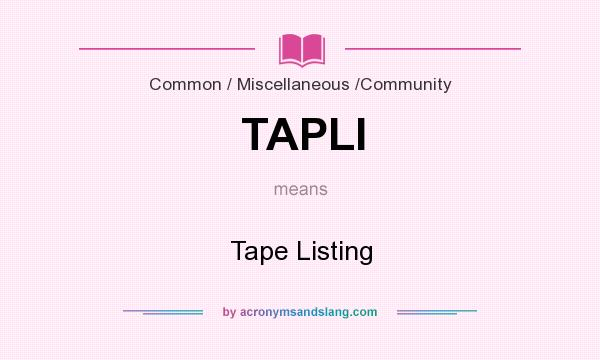 What does TAPLI mean? It stands for Tape Listing