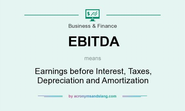 What does EBITDA mean? It stands for Earnings before Interest, Taxes, Depreciation and Amortization