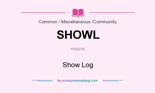 What does SHOWL mean? It stands for Show Log