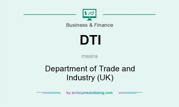 What does DTI mean? It stands for Department of Trade and Industry (UK)