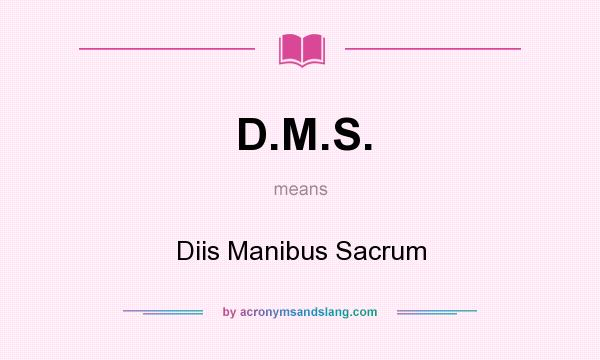 What does D.M.S. mean? It stands for Diis Manibus Sacrum