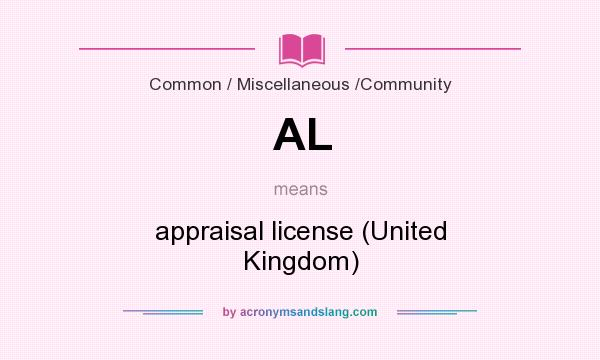 What does AL mean? It stands for appraisal license (United Kingdom)