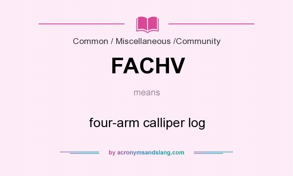 What does FACHV mean? It stands for four-arm calliper log