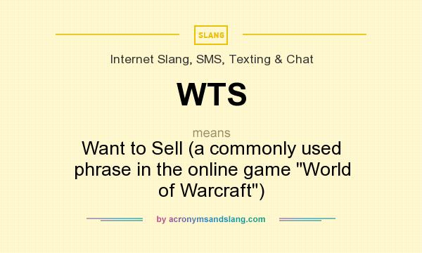 What does WTS mean? It stands for Want to Sell (a commonly used phrase in the online game World of Warcraft)