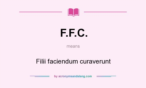 What does F.F.C. mean? It stands for Filii faciendum curaverunt