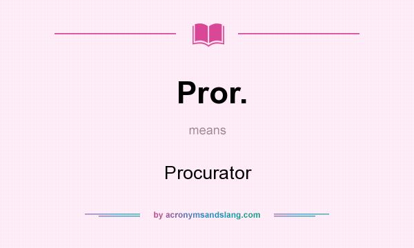 What does Pror. mean? It stands for Procurator