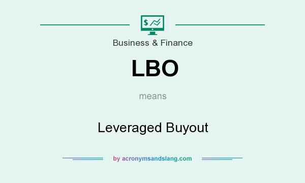What does LBO mean? It stands for Leveraged Buyout