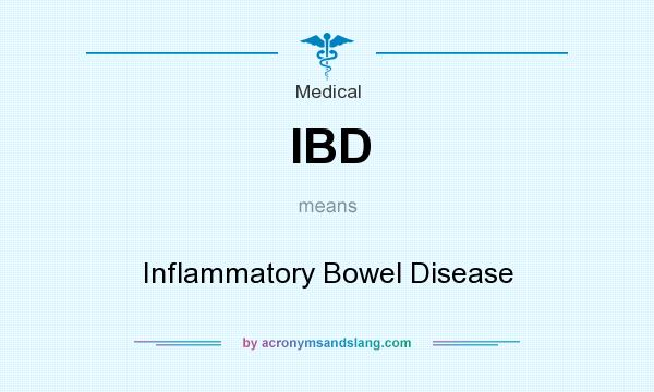 What does IBD mean? It stands for Inflammatory Bowel Disease
