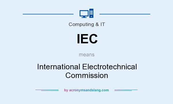 What does IEC mean? It stands for International Electrotechnical Commission