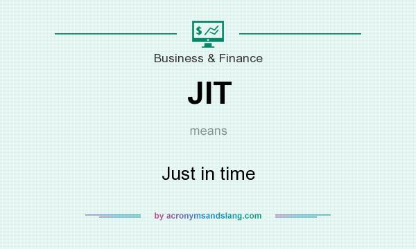 What does JIT mean? It stands for Just in time