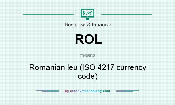 What does ROL mean? It stands for Romanian leu (ISO 4217 currency code)