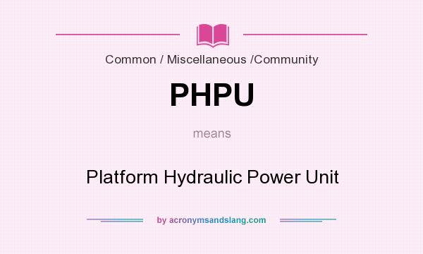 What does PHPU mean? It stands for Platform Hydraulic Power Unit