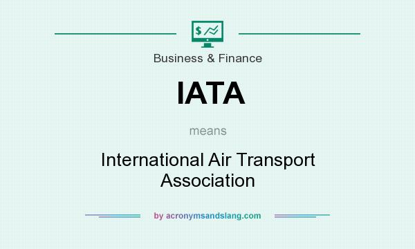 What does IATA mean? It stands for International Air Transport Association