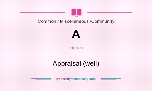 What does A mean? It stands for Appraisal (well)