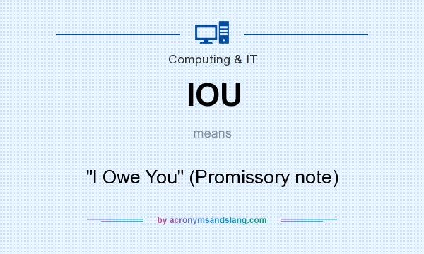 What does IOU mean? It stands for I Owe You (Promissory note)