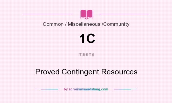 What does 1C mean? It stands for Proved Contingent Resources