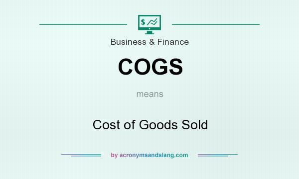 What does COGS mean? It stands for Cost of Goods Sold