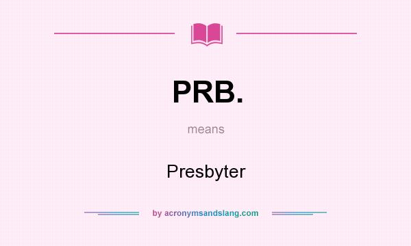What does PRB. mean? It stands for Presbyter