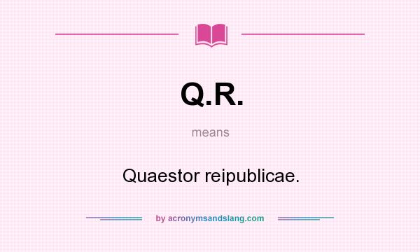 What does Q.R. mean? It stands for Quaestor reipublicae.