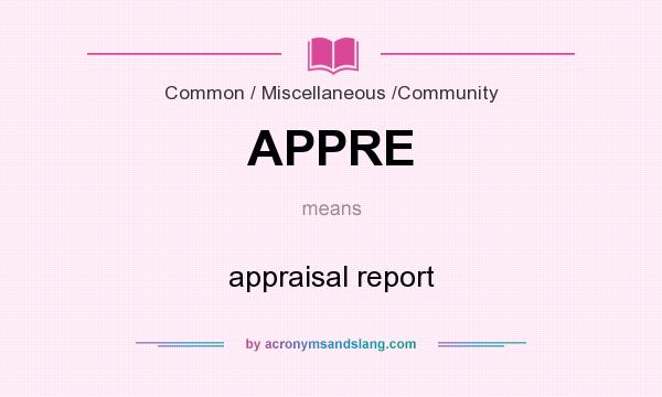 What does APPRE mean? It stands for appraisal report